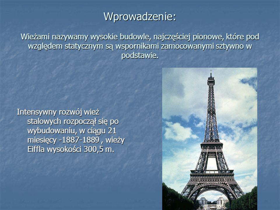 Wprowadzenie: Wieżami nazywamy wysokie budowle, najczęściej pionowe, które pod względem statycznym są wspornikami zamocowanymi sztywno w podstawie.