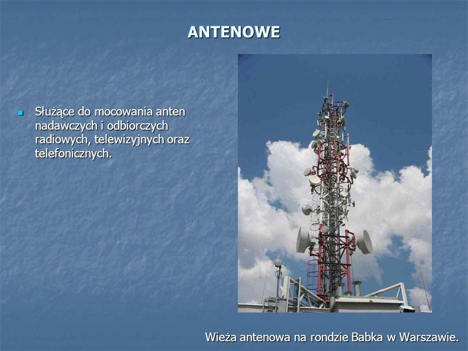 ANTENOWE Służące do mocowania anten nadawczych i odbiorczych radiowych, telewizyjnych oraz telefonicznych.