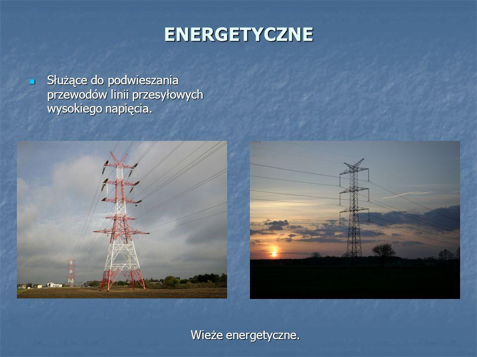 ENERGETYCZNE Służące do podwieszania przewodów linii przesyłowych wysokiego napięcia.