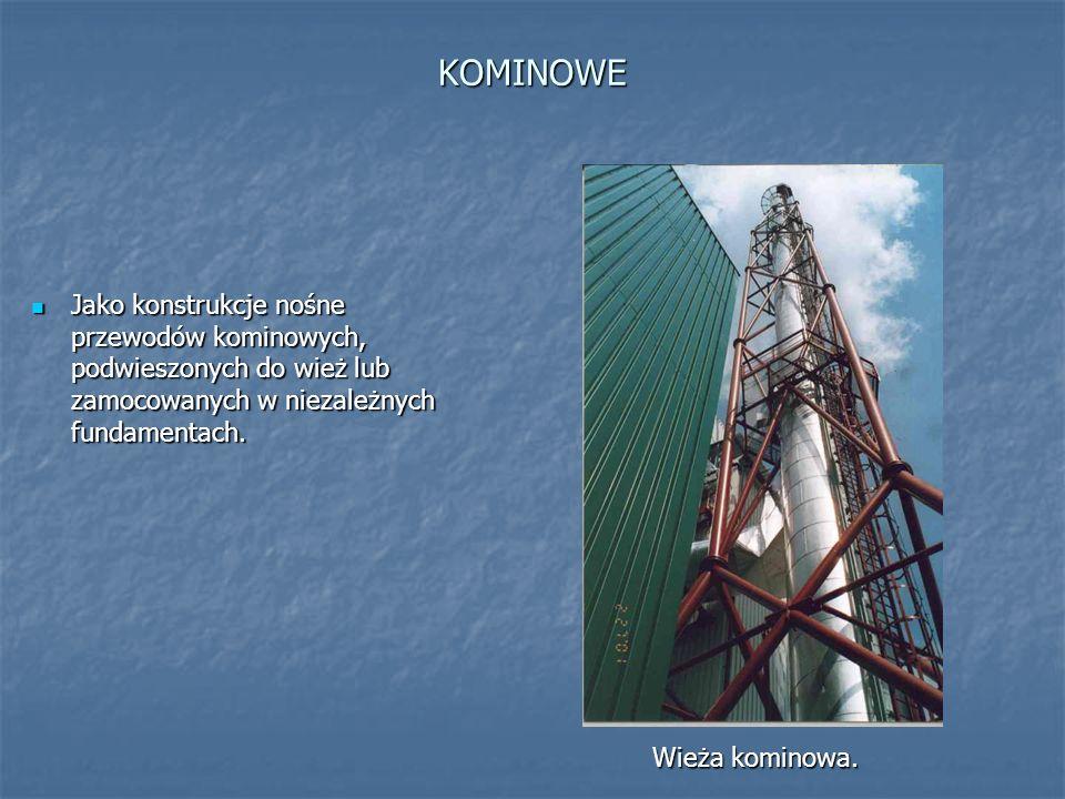 KOMINOWE Jako konstrukcje nośne przewodów kominowych, podwieszonych do wież lub zamocowanych w niezależnych fundamentach.