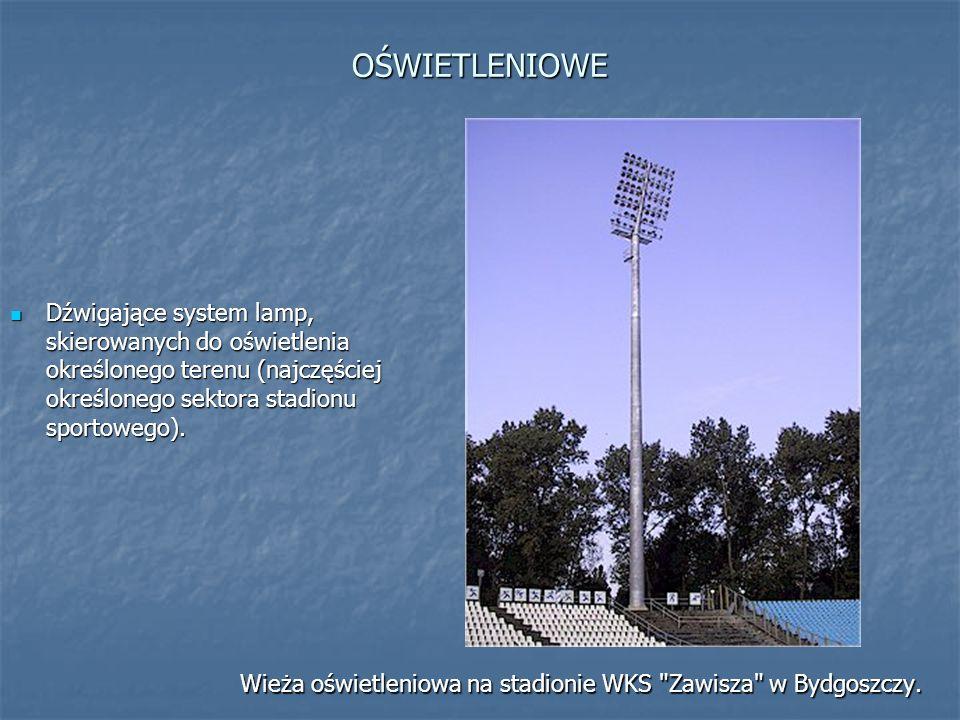 OŚWIETLENIOWE Dźwigające system lamp, skierowanych do oświetlenia określonego terenu (najczęściej określonego sektora stadionu sportowego).