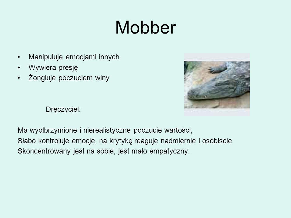 Mobber Manipuluje emocjami innych Wywiera presję