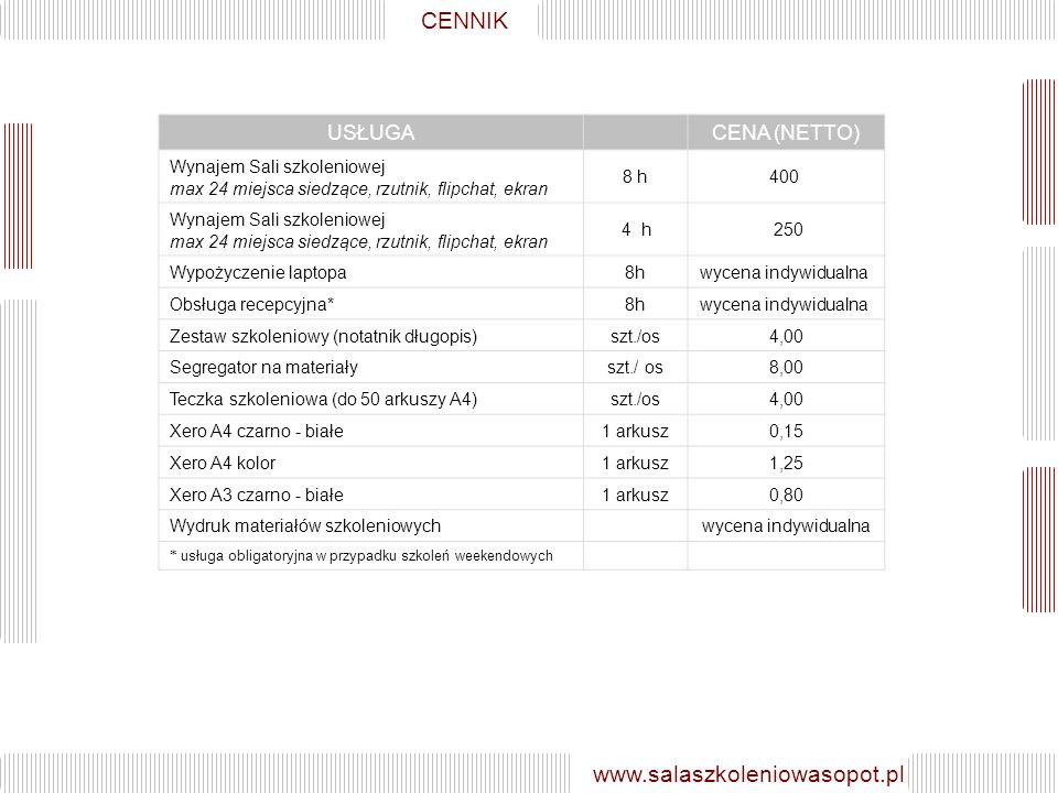 CENNIK CENNIK www.salaszkoleniowasopot.pl USŁUGA CENA (NETTO)
