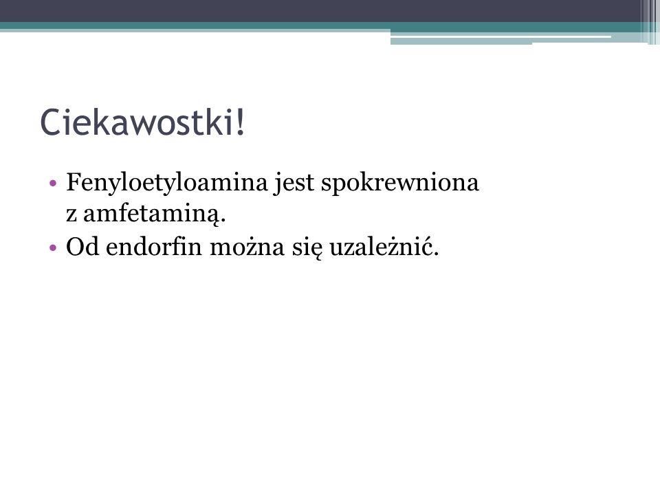 Ciekawostki! Fenyloetyloamina jest spokrewniona z amfetaminą.