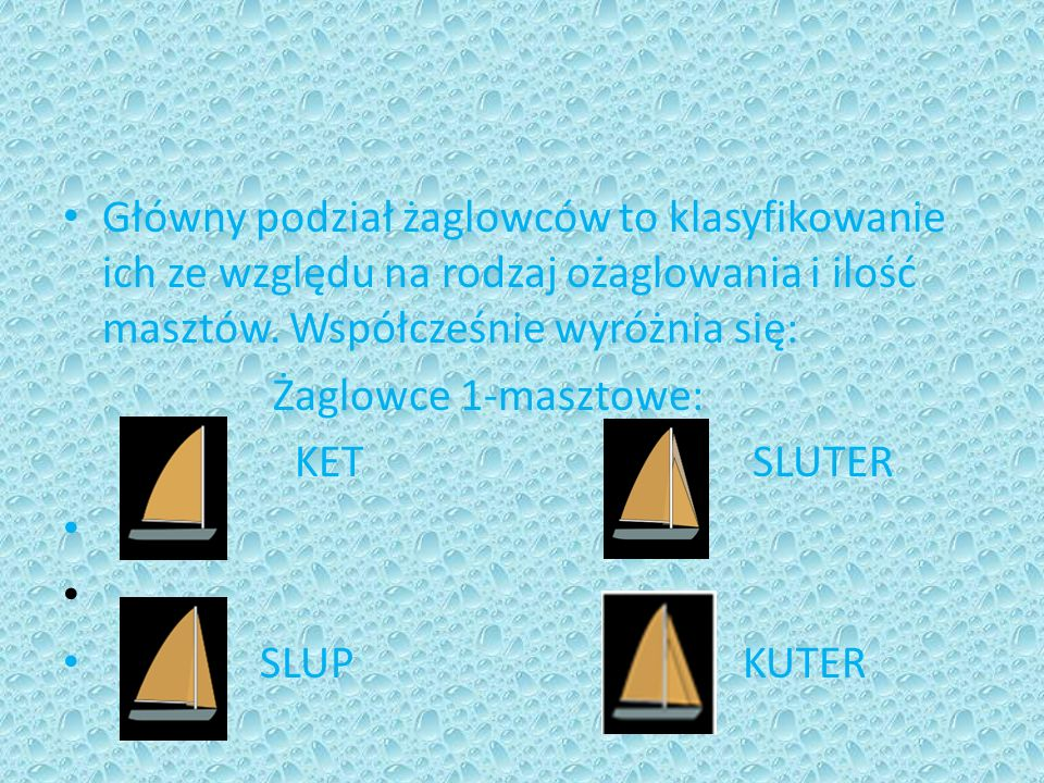 Główny podział żaglowców to klasyfikowanie ich ze względu na rodzaj ożaglowania i ilość masztów. Współcześnie wyróżnia się: