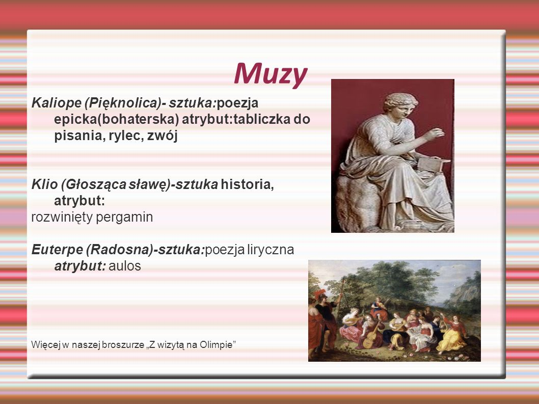 MuzyKaliope (Pięknolica)- sztuka:poezja epicka(bohaterska) atrybut:tabliczka do pisania, rylec, zwój.
