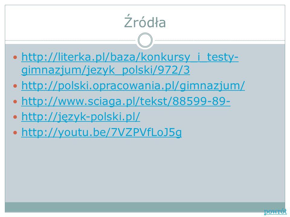 Źródła http://literka.pl/baza/konkursy_i_testy-gimnazjum/jezyk_polski/972/3. http://polski.opracowania.pl/gimnazjum/