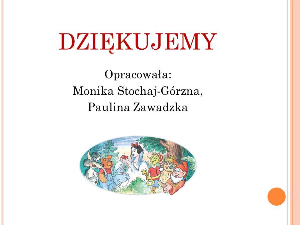 Opracowała: Monika Stochaj-Górzna, Paulina Zawadzka