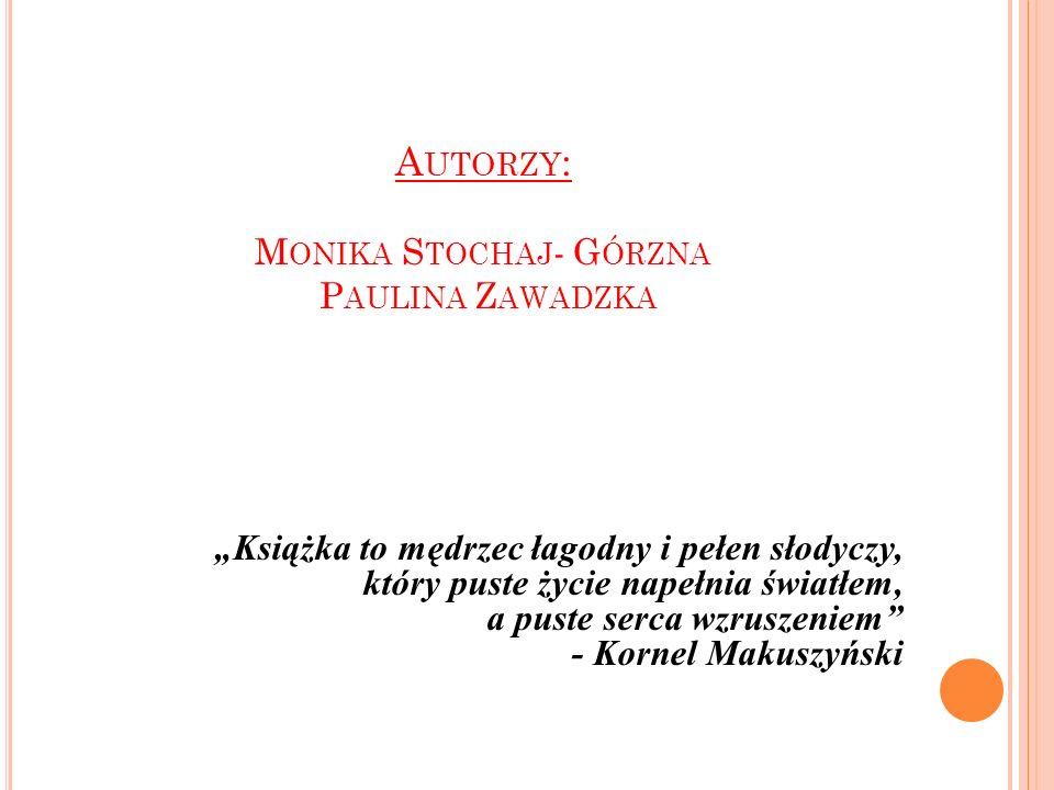 Autorzy: Monika Stochaj- Górzna Paulina Zawadzka