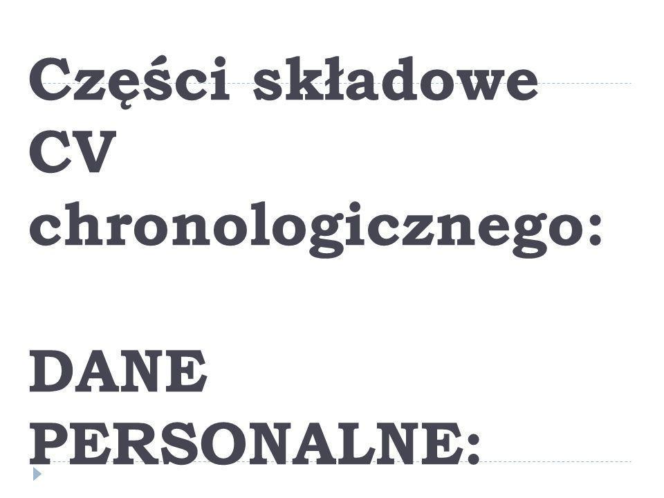 Części składowe CV chronologicznego: DANE PERSONALNE: