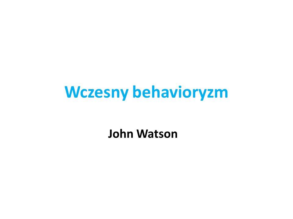 Wczesny behavioryzm John Watson