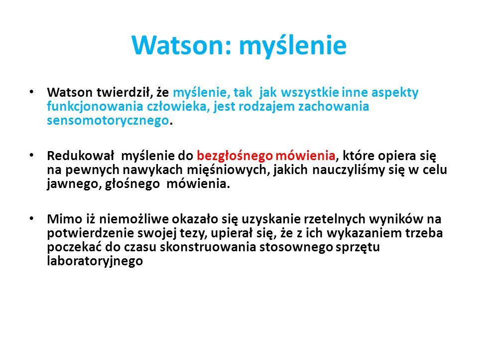 Watson: myślenie Watson twierdził, że myślenie, tak jak wszystkie inne aspekty funkcjonowania człowieka, jest rodzajem zachowania sensomotorycznego.