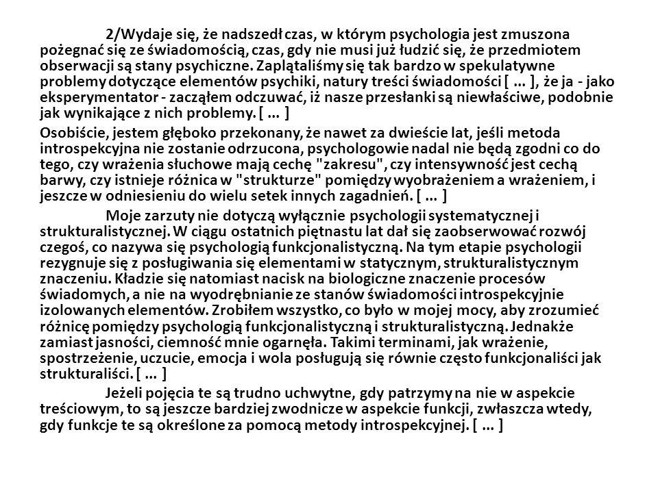 2/Wydaje się, że nadszedł czas, w którym psychologia jest zmuszona pożegnać się ze świadomością, czas, gdy nie musi już łudzić się, że przedmiotem obserwacji są stany psychiczne.