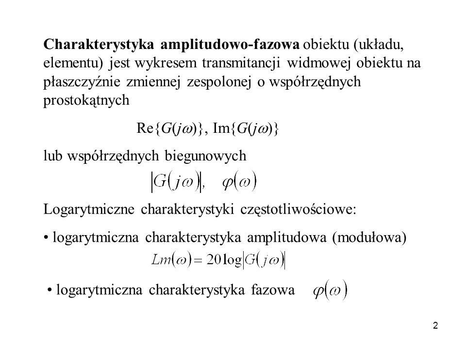 Charakterystyka amplitudowo-fazowa obiektu (układu, elementu) jest wykresem transmitancji widmowej obiektu na płaszczyźnie zmiennej zespolonej o współrzędnych prostokątnych