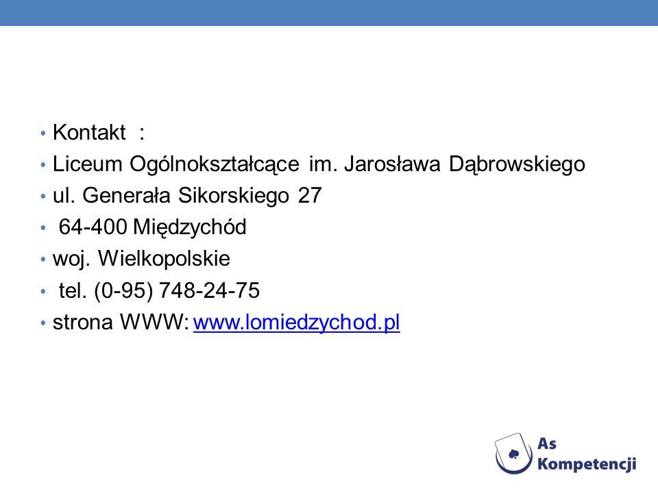 Kontakt : Liceum Ogólnokształcące im. Jarosława Dąbrowskiego. ul. Generała Sikorskiego 27. 64-400 Międzychód.