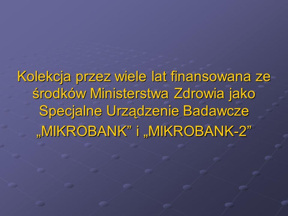 """Kolekcja przez wiele lat finansowana ze środków Ministerstwa Zdrowia jako Specjalne Urządzenie Badawcze """"MIKROBANK i """"MIKROBANK-2"""
