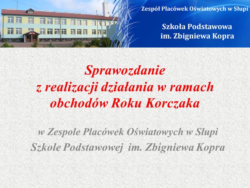 Sprawozdanie z realizacji działania w ramach obchodów Roku Korczaka