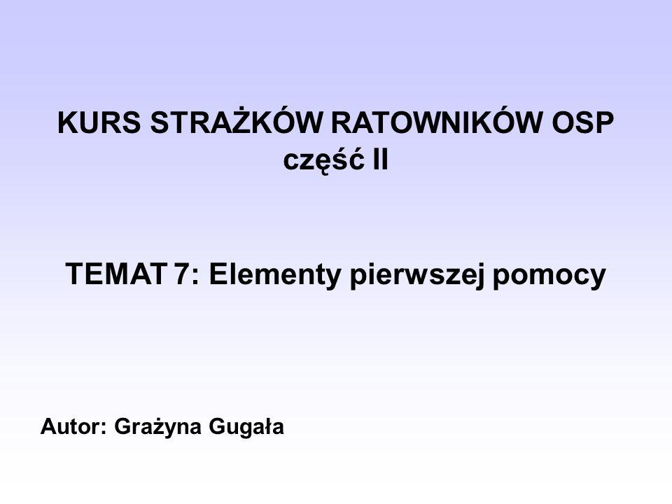KURS STRAŻKÓW RATOWNIKÓW OSP TEMAT 7: Elementy pierwszej pomocy
