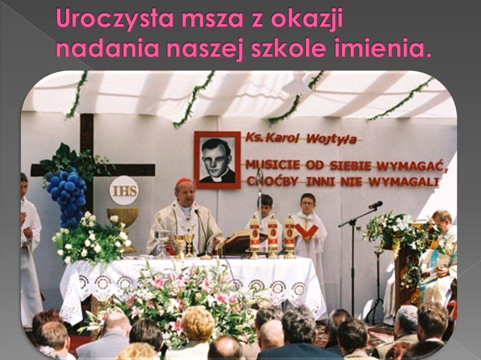 Uroczysta msza z okazji nadania naszej szkole imienia.