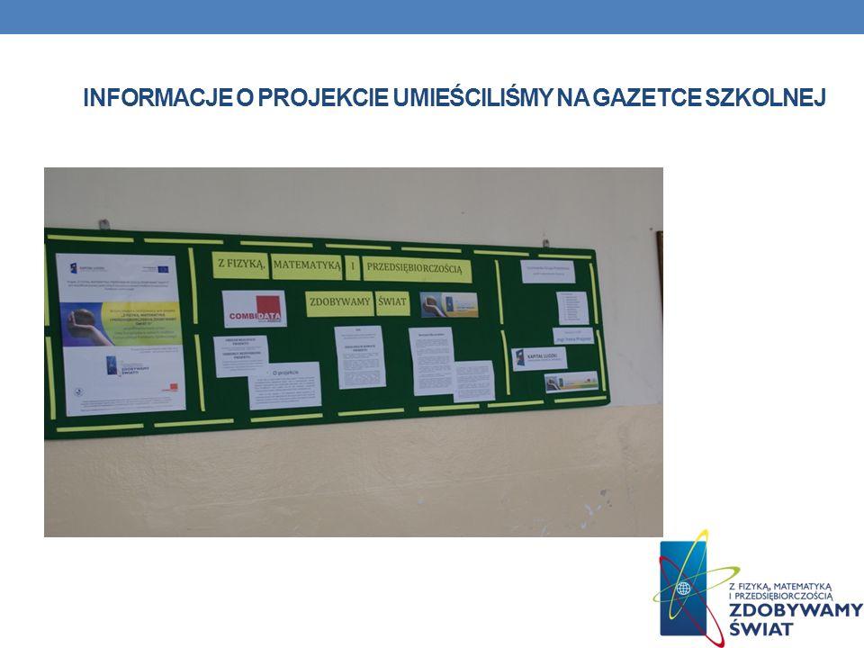informacje o projekcie umieściliśmy na gazetce szkolnej