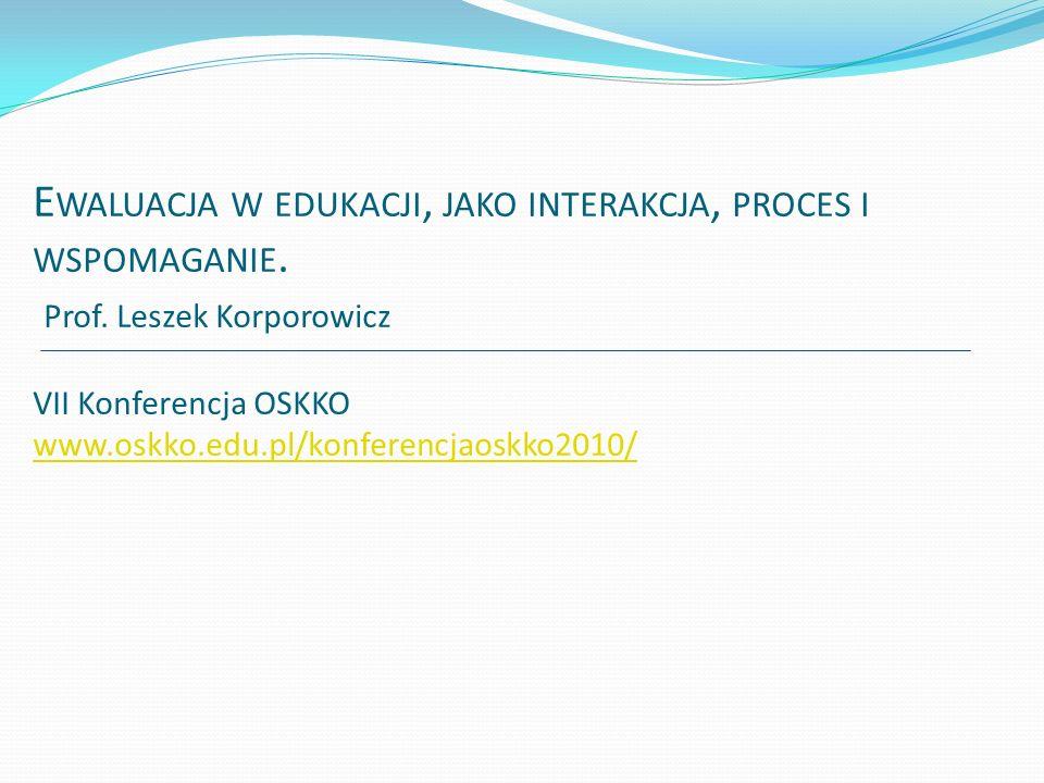 Ewaluacja w edukacji, jako interakcja, proces i wspomaganie. Prof
