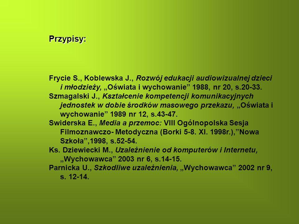 """Przypisy: Frycie S., Koblewska J., Rozwój edukacji audiowizualnej dzieci i młodzieży, """"Oświata i wychowanie 1988, nr 20, s.20-33."""