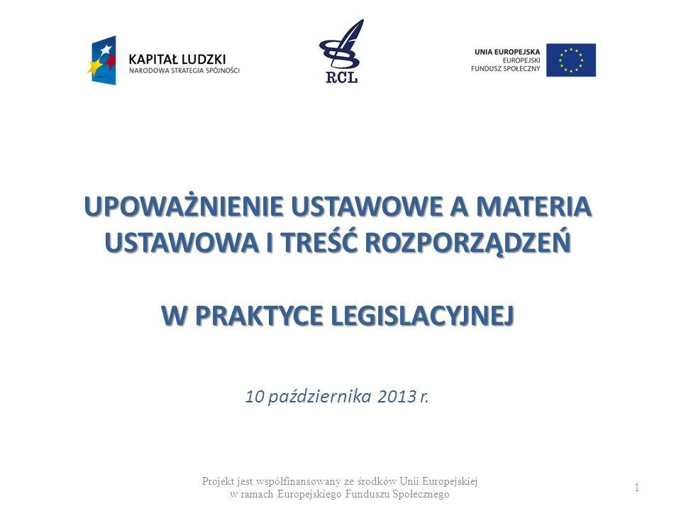 UPOWAŻNIENIE USTAWOWE A MATERIA USTAWOWA I TREŚĆ ROZPORZĄDZEŃ W PRAKTYCE LEGISLACYJNEJ 10 października 2013 r.