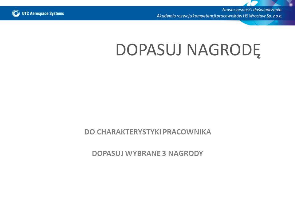 DO CHARAKTERYSTYKI PRACOWNIKA DOPASUJ WYBRANE 3 NAGRODY
