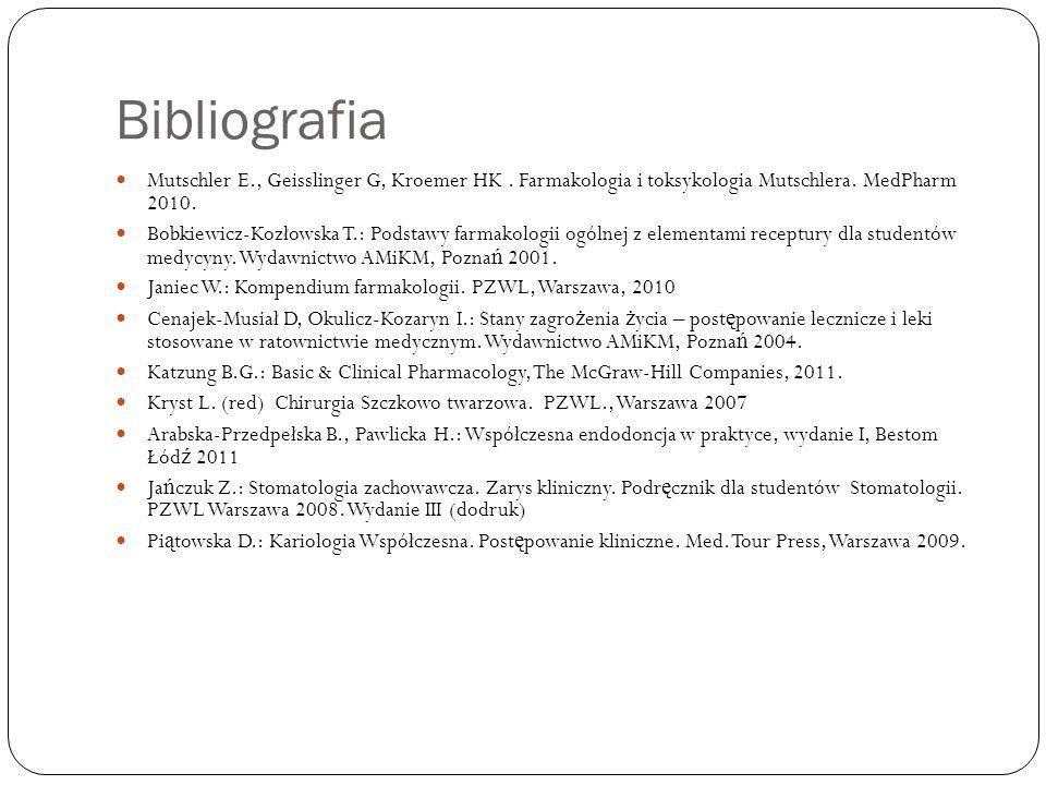 Bibliografia Mutschler E., Geisslinger G, Kroemer HK . Farmakologia i toksykologia Mutschlera. MedPharm 2010.