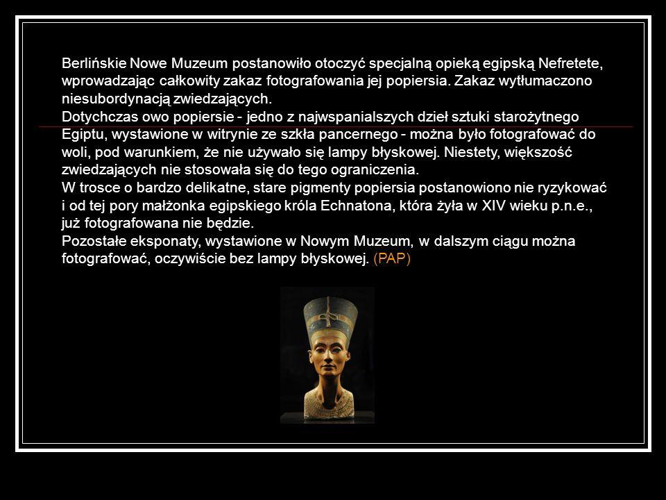 Berlińskie Nowe Muzeum postanowiło otoczyć specjalną opieką egipską Nefretete, wprowadzając całkowity zakaz fotografowania jej popiersia. Zakaz wytłumaczono niesubordynacją zwiedzających.