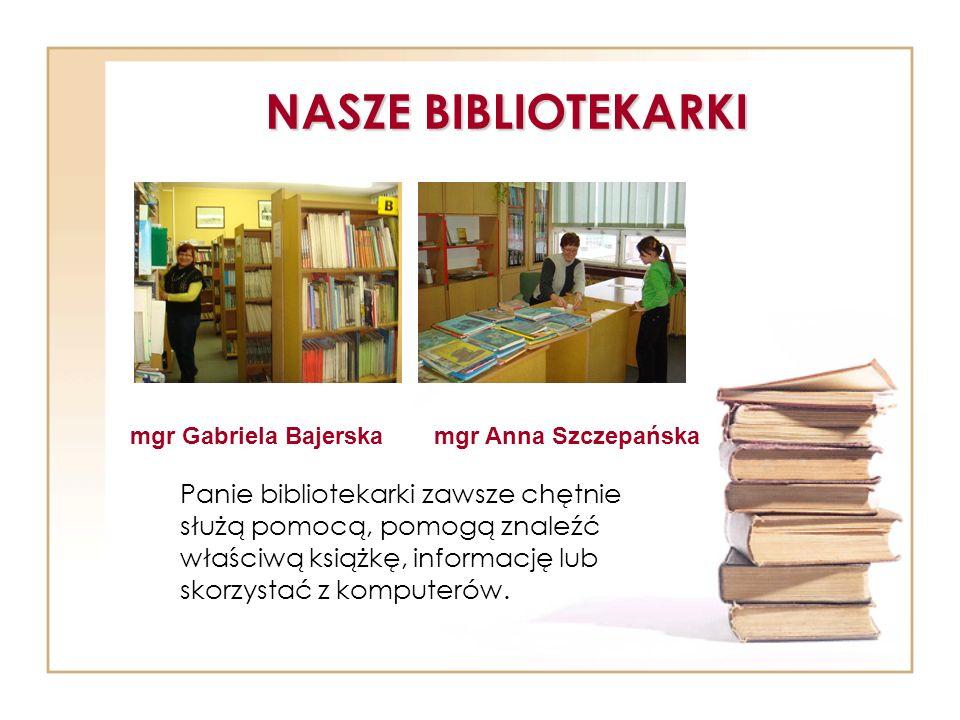 NASZE BIBLIOTEKARKI mgr Gabriela Bajerska. mgr Anna Szczepańska.