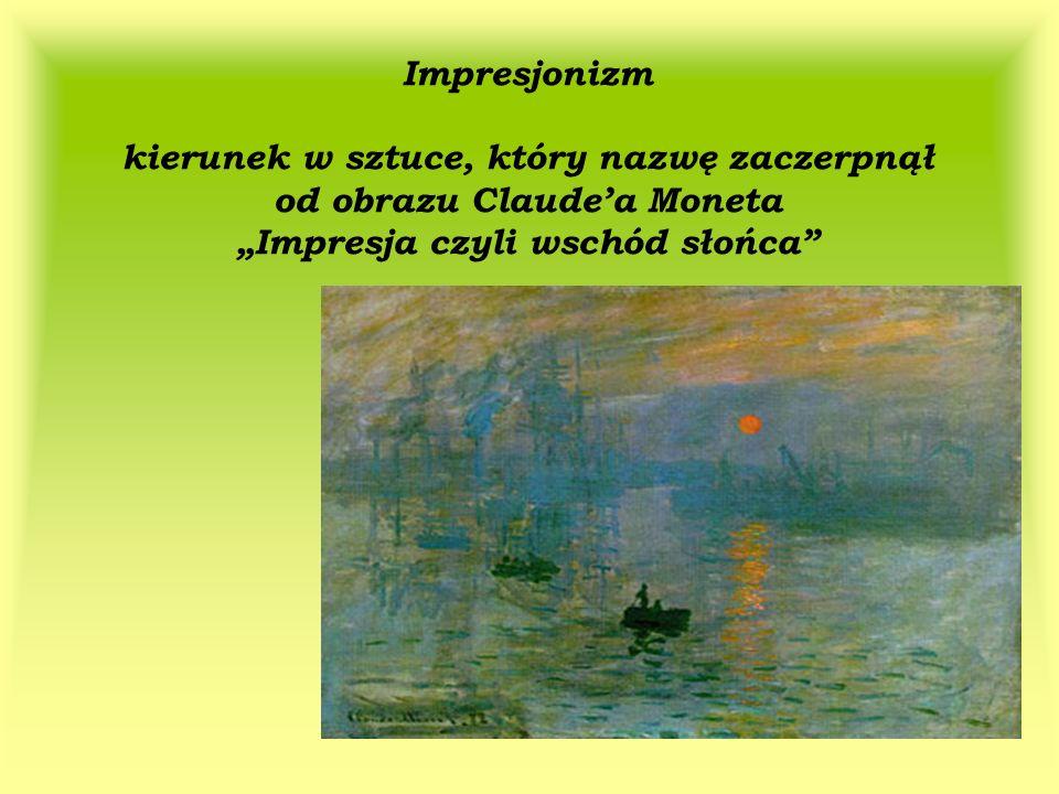 """Impresjonizm kierunek w sztuce, który nazwę zaczerpnął od obrazu Claude'a Moneta """"Impresja czyli wschód słońca"""