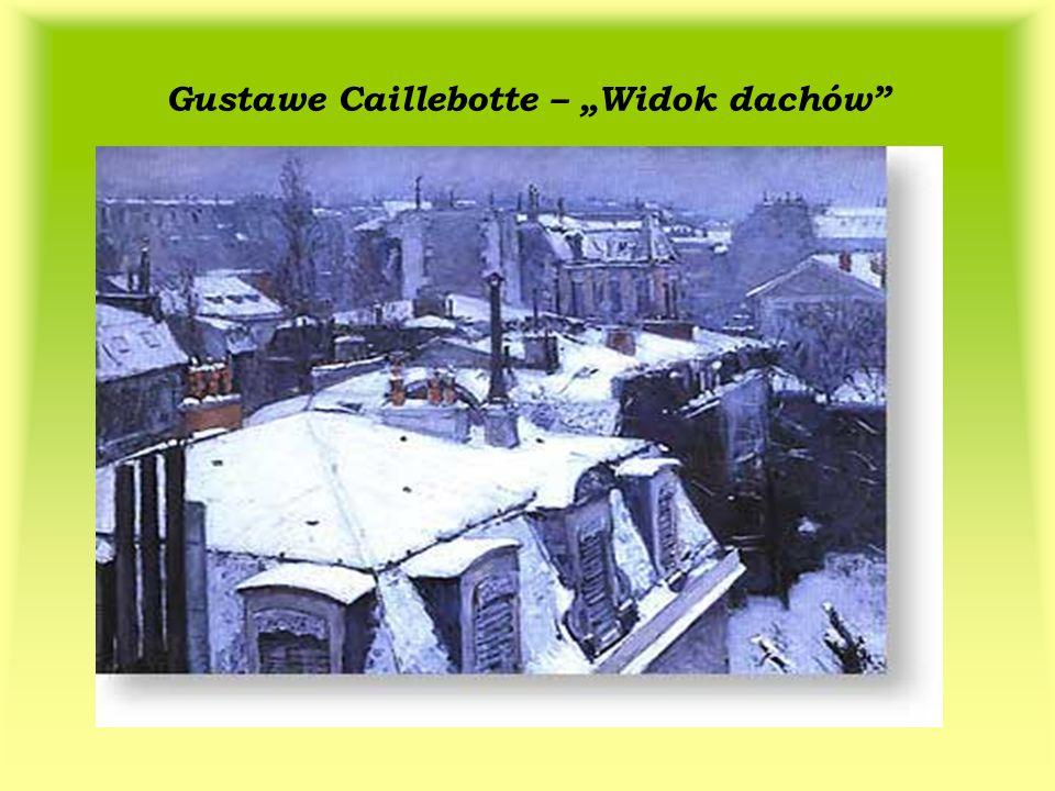 "Gustawe Caillebotte – ""Widok dachów"