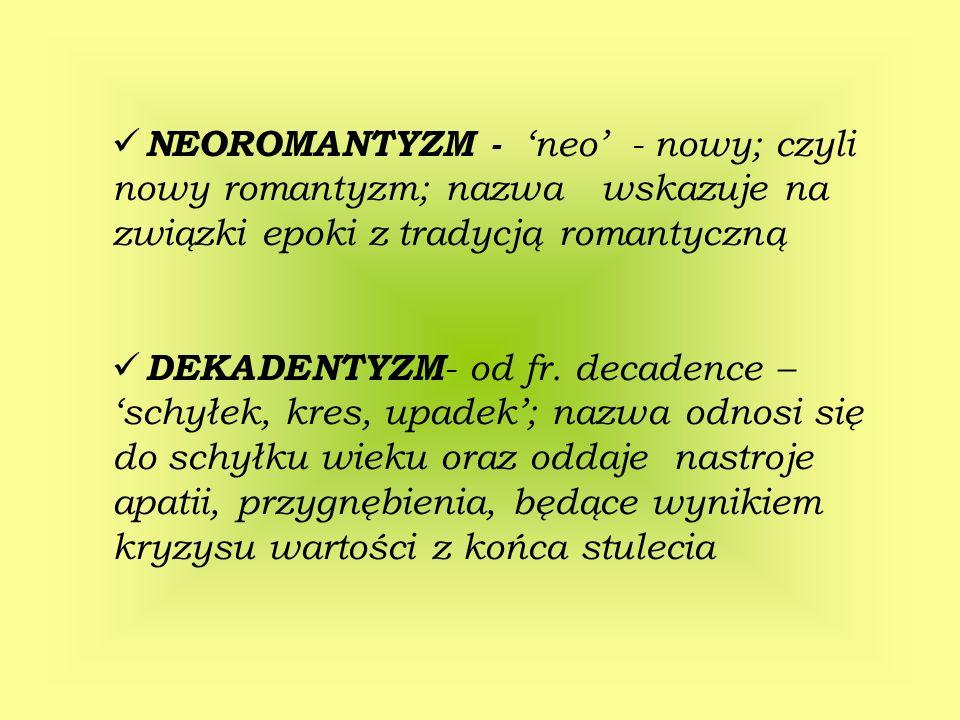 NEOROMANTYZM - 'neo' - nowy; czyli nowy romantyzm; nazwa wskazuje na związki epoki z tradycją romantyczną