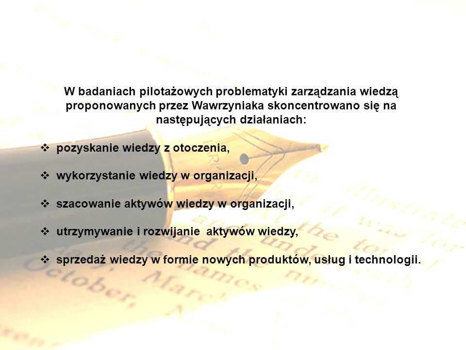 W badaniach pilotażowych problematyki zarządzania wiedzą proponowanych przez Wawrzyniaka skoncentrowano się na następujących działaniach: