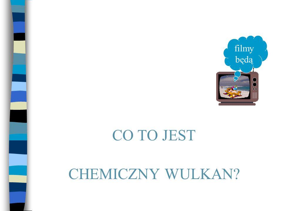 filmy będą CO TO JEST CHEMICZNY WULKAN