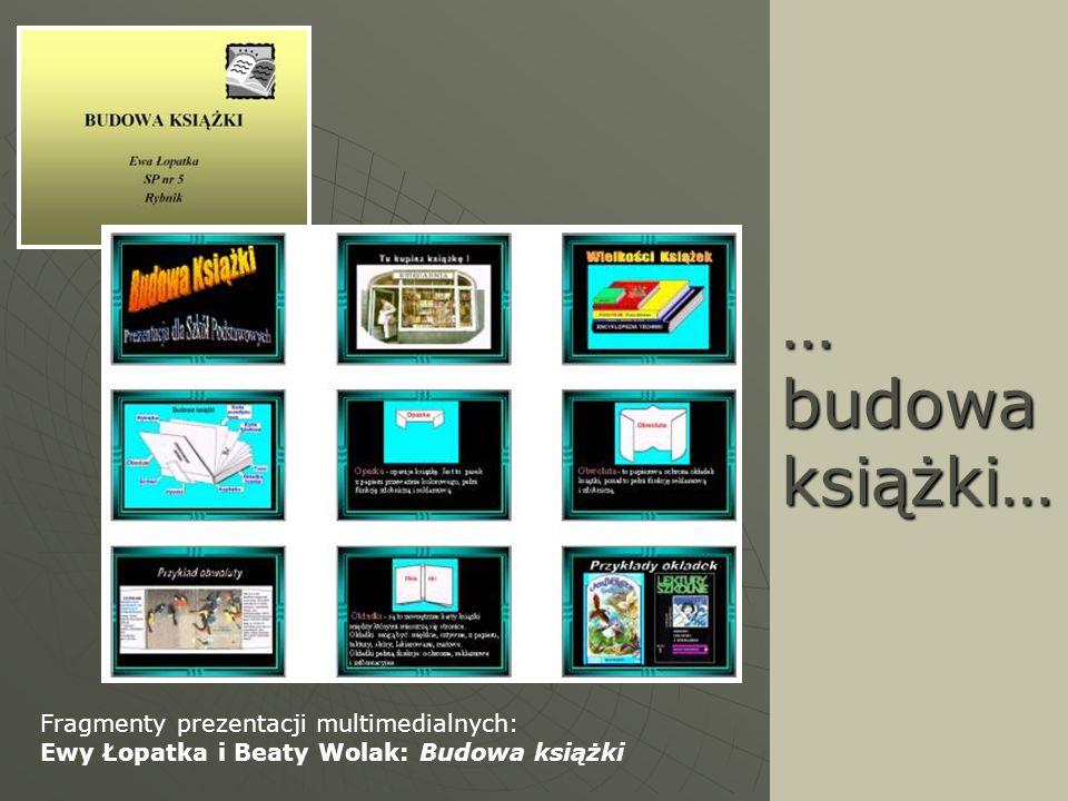 … budowa książki… Fragmenty prezentacji multimedialnych: Ewy Łopatka i Beaty Wolak: Budowa książki