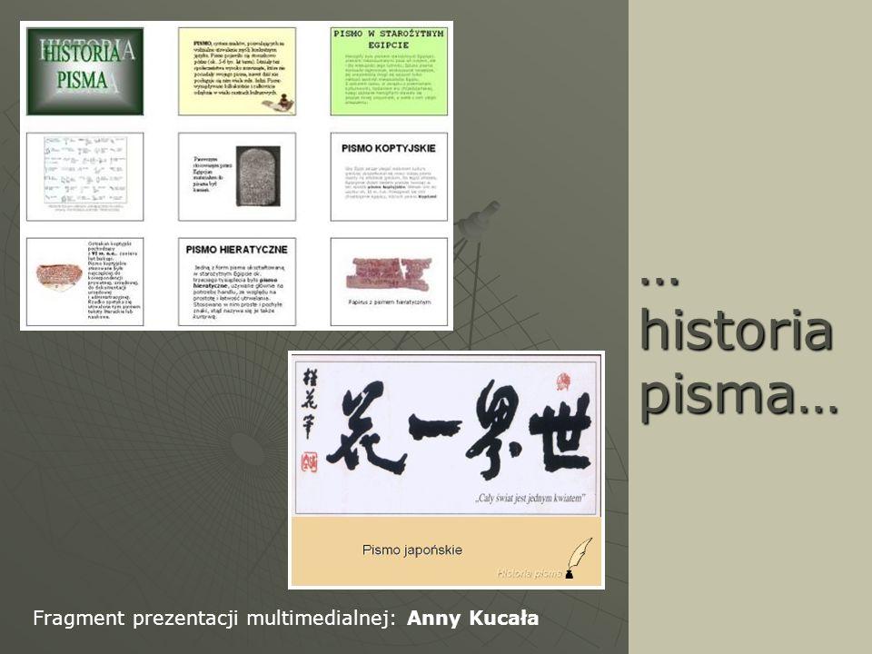 … historia pisma… Fragment prezentacji multimedialnej: Anny Kucała