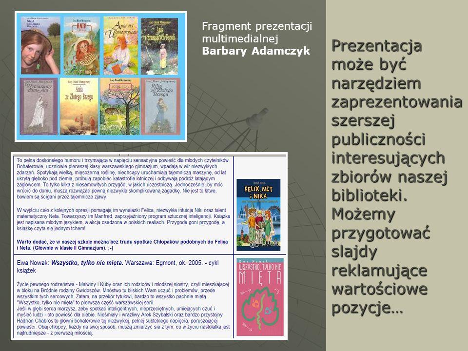 Prezentacja może być narzędziem zaprezentowania szerszej publiczności interesujących zbiorów naszej biblioteki. Możemy przygotować slajdy reklamujące wartościowe pozycje…