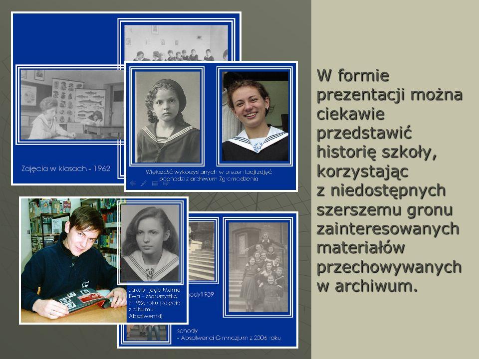 W formie prezentacji można ciekawie przedstawić historię szkoły, korzystając z niedostępnych szerszemu gronu zainteresowanych materiałów przechowywanych w archiwum.