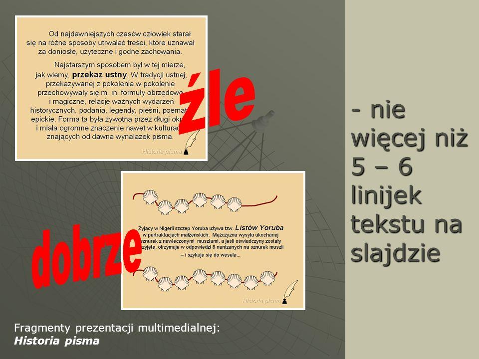 - nie więcej niż 5 – 6 linijek tekstu na slajdzie