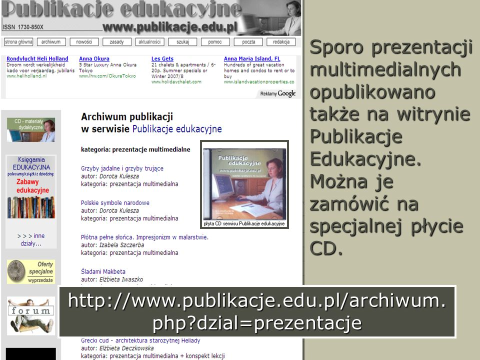 Sporo prezentacji multimedialnych opublikowano także na witrynie Publikacje Edukacyjne. Można je zamówić na specjalnej płycie CD.