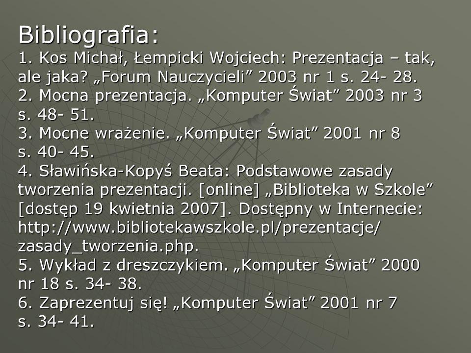 Bibliografia: 1. Kos Michał, Łempicki Wojciech: Prezentacja – tak, ale jaka.