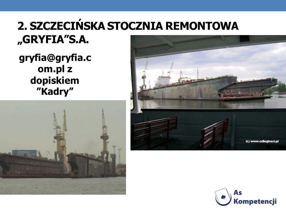 """2. SZCZECIŃSKA STOCZNIA REMONTOWA """"GRYFIA S.A."""