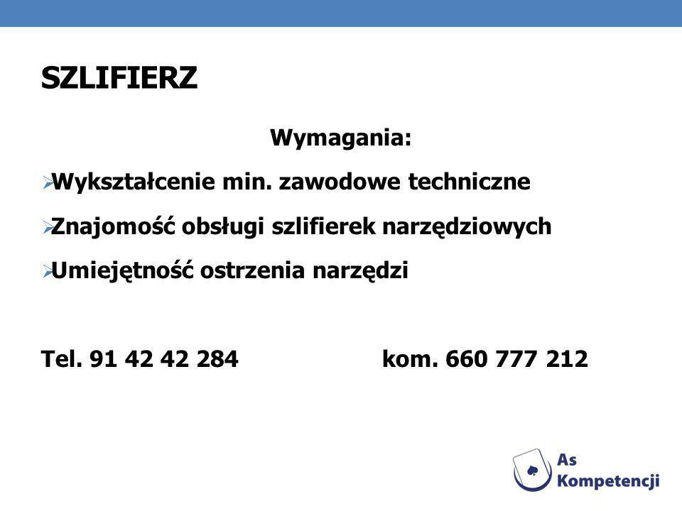 Szlifierz Wymagania: Wykształcenie min. zawodowe techniczne