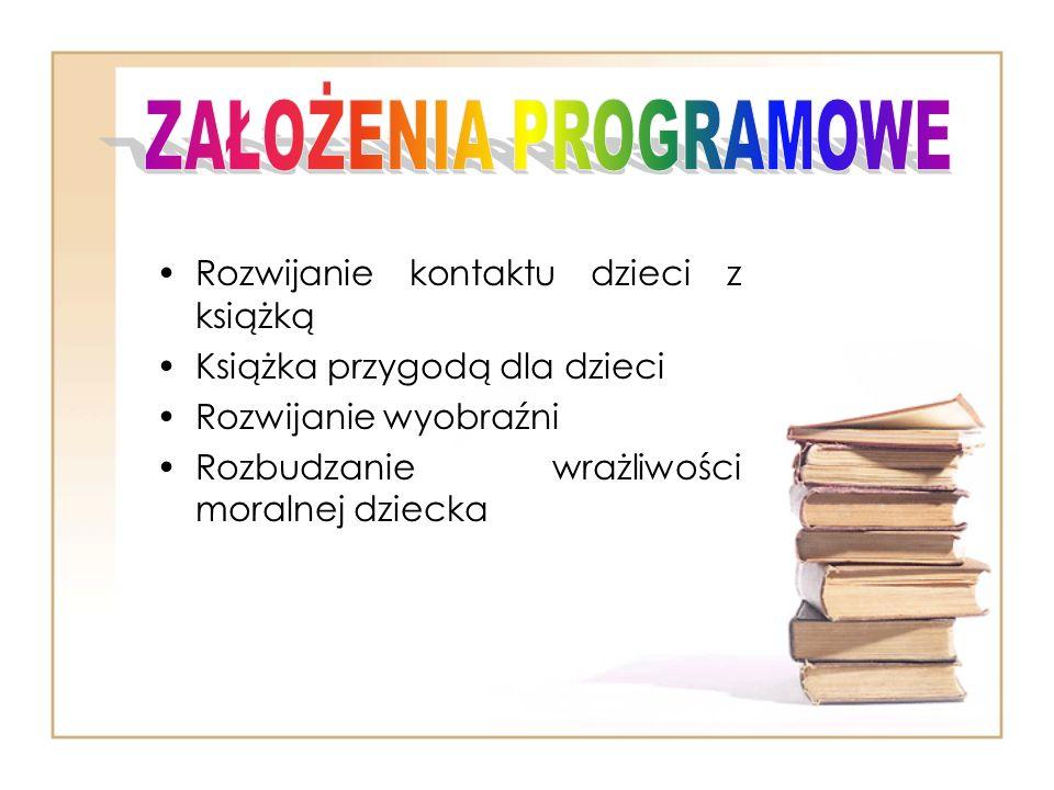 ZAŁOŻENIA PROGRAMOWE Rozwijanie kontaktu dzieci z książką