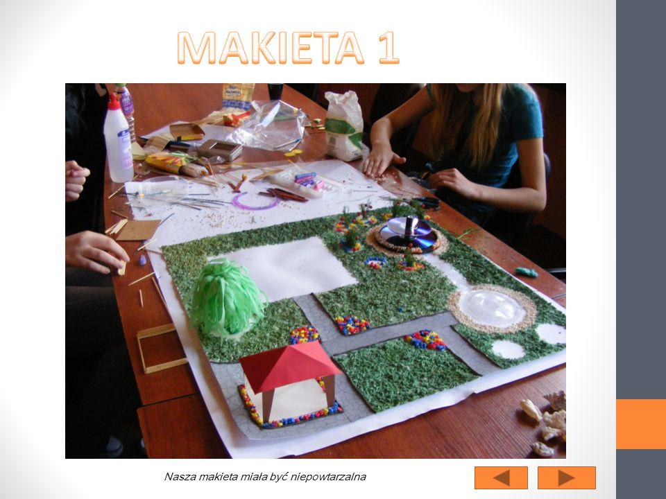 MAKIETA 1 Nasza makieta miała być niepowtarzalna