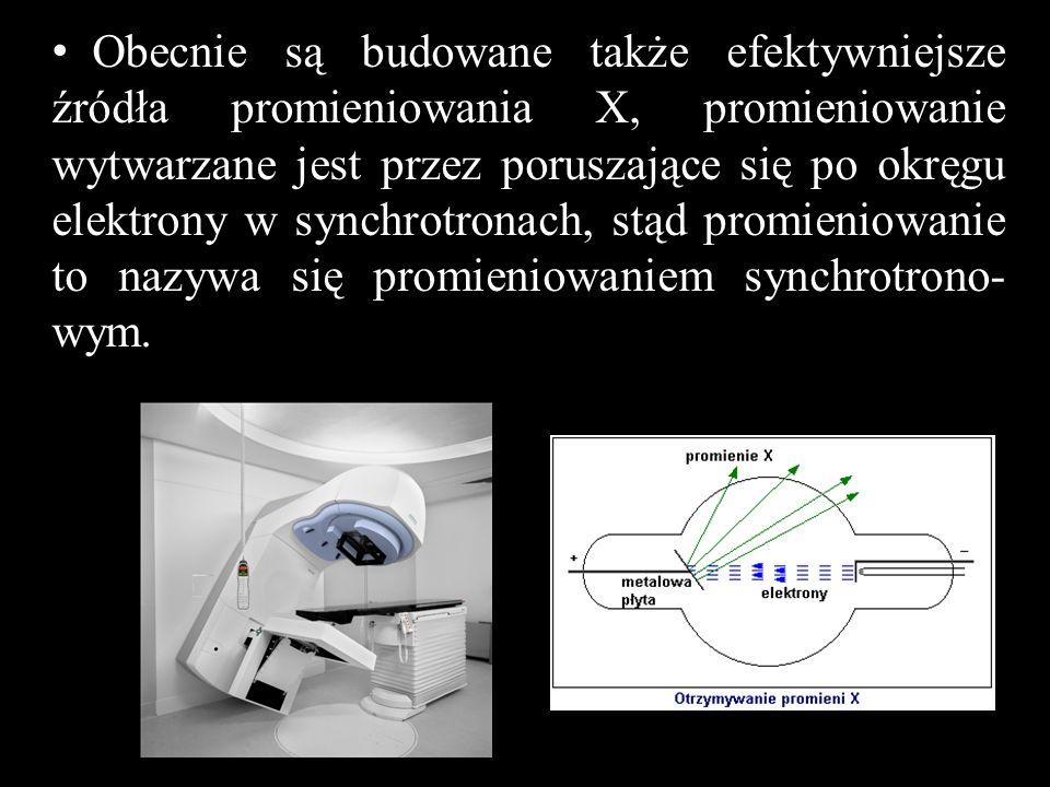 Obecnie są budowane także efektywniejsze źródła promieniowania X, promieniowanie wytwarzane jest przez poruszające się po okręgu elektrony w synchrotronach, stąd promieniowanie to nazywa się promieniowaniem synchrotrono-wym.