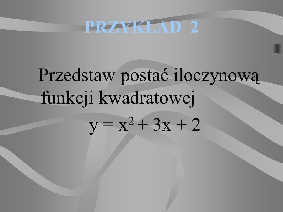 Przedstaw postać iloczynową funkcji kwadratowej y = x2 + 3x + 2