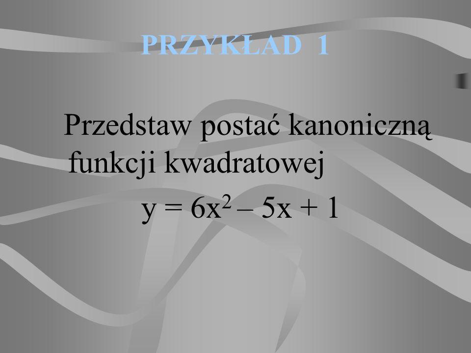 Przedstaw postać kanoniczną funkcji kwadratowej y = 6x2 – 5x + 1